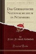 Das Germanische Nationalmuseum in Nürnberg (Classic Reprint) - Franz Friedrich Leitschuh