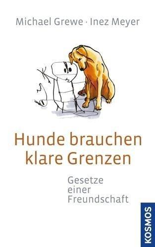 Hunde brauchen klare Grenzen - Michael Grewe, Inez Meyer