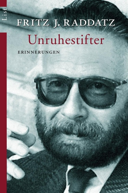 Unruhestifter - Fritz J. Raddatz