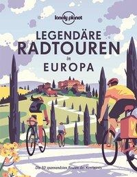 Lonely Planet Legendäre Radtouren in Europa -