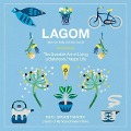 Lagom: Not Too Little, Not Too Much: The Swedish Art of Living a Balanced, Happy Life - Niki Brantmark