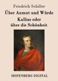 Über Anmut und Würde / Kallias oder über die Schönheit - Friedrich Schiller