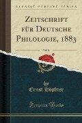 Zeitschrift für Deutsche Philologie, 1883, Vol. 15 (Classic Reprint) - Ernst Höpfner