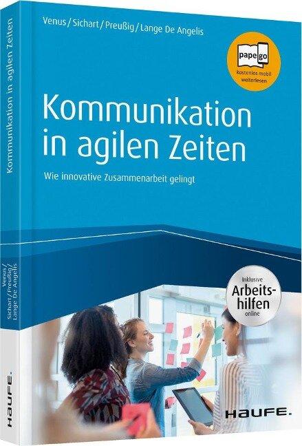 Kommunikation in agilen Zeiten - inkl. Arbeitshilfen online - Gunda Venus, Silke Sichart, Jörg Preußig, Anne Lange de Angelis