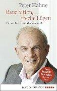 Raue Sitten, freche Lügen - Peter Hahne