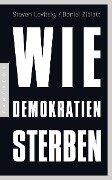 Wie Demokratien sterben - Steven Levitsky, Daniel Ziblatt