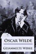 Oscar Wilde - Gesammelte Werke - Oscar Wilde