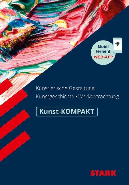STARK Kunst-KOMPAKT - Kunstgeschichte, Künstlerische Gestaltung, Werkbetrachtung - Raimund Ilg