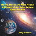 Moons, Moons and More Moons! All Moons of our Solar System - Space for Kids - Children's Aeronautics & Space Book - Baby Professor