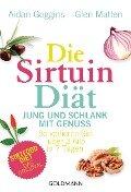 Die Sirtuin-Diät - Jung und schlank mit Genuss - Aidan Goggins, Glen Matten