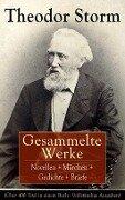 Gesammelte Werke: Novellen + Märchen + Gedichte + Briefe (Über 400 Titel in einem Buch - Vollständige Ausgaben) - Theodor Storm