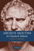 Abusive Mouths in Classical Athens - Nancy Worman