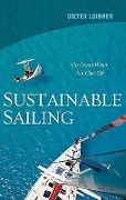 Sustainable Sailing: Go Green When You Cast Off - Dieter Loibner