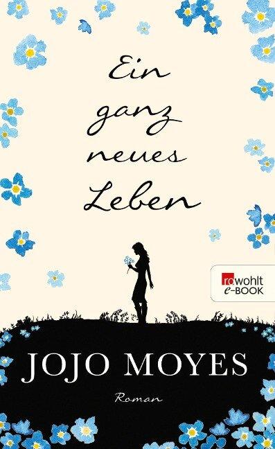 Ein ganz neues Leben - Jojo Moyes