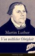 Von weltlicher Obrigkeit (Vollständige Ausgabe) - Martin Luther