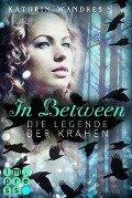 In Between. Die Legende der Krähen (Band 2) - Kathrin Wandres