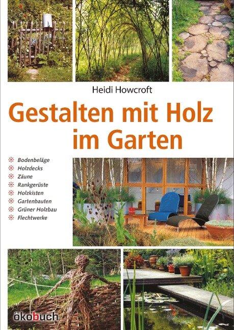 Gestalten mit Holz im Garten - Heidi Howcroft