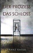 Der Prozess & Das Schloss - Franz Kafka