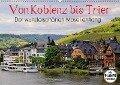 Der wunderschönen Mosel entlang - Von Koblenz bis Trier (Wandkalender 2018 DIN A2 quer) Dieser erfolgreiche Kalender wurde dieses Jahr mit gleichen Bildern und aktualisiertem Kalendarium wiederveröffentlicht. - Arno Klatt