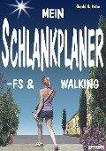 MEIN SCHLANKPLANER -FS & WALKING - Gerald H. Koller