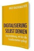 DIGITALISIERUNG SELBST DENKEN - Ingo Radermacher