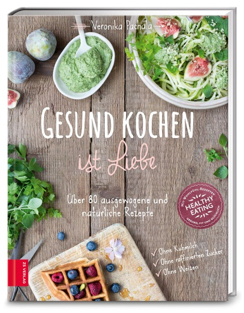 Gesund kochen ist Liebe - Veronika Pachala