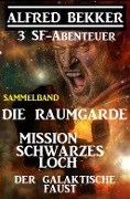Sammelband 3 SF-Abenteuer: Die Raumgarde / Mission Schwarzes Loch / Der galaktische Faust - Alfred Bekker
