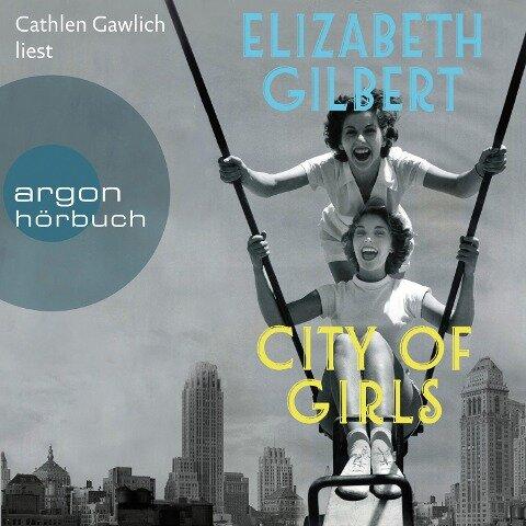 City of Girls (Ungekürzte Lesung) - Elizabeth Gilbert