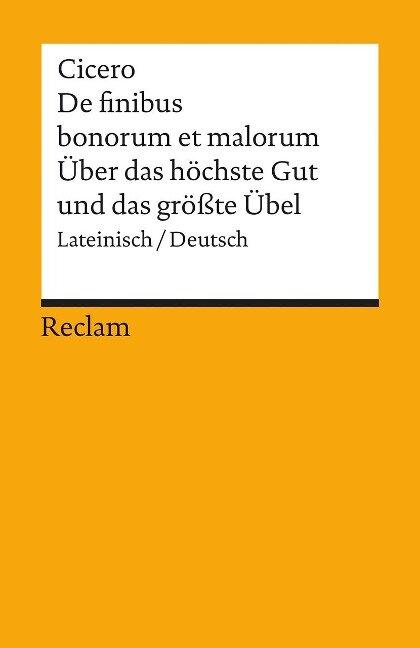 Über das höchste Gut und das größte Übel / De finibus bonorum et malorum - Marcus Tullius Cicero