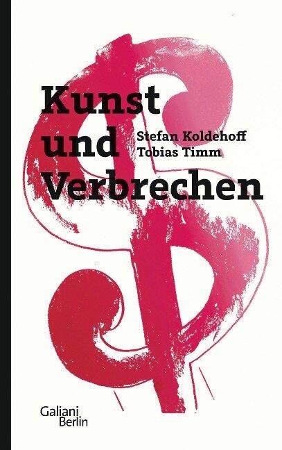 Kunst und Verbrechen - Stefan Koldehoff, Tobias Timm