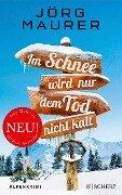 Im Schnee wird nur dem Tod nicht kalt - Jörg Maurer