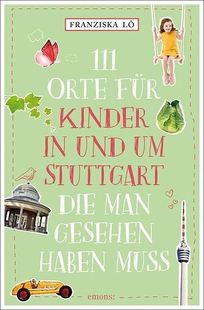 111 Orte für Kinder in und um Stuttgart, die man gesehen haben muss