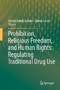 Prohibition, Religious Freedom, and Human Rights: Regulating Traditional Drug Use -