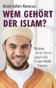 Wem gehört der Islam? - Abdul Adhim Kamouss