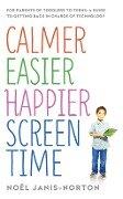 Calmer Easier Happier Screen Time - Noël Janis-Norton