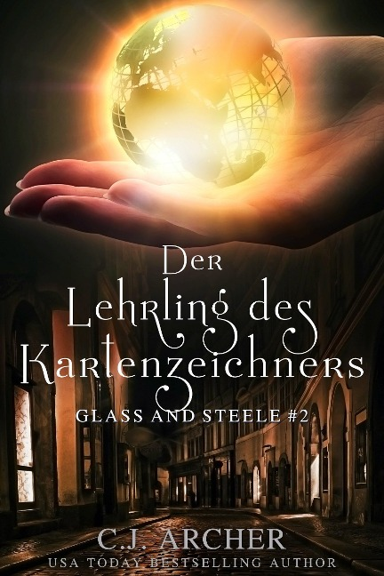 Der Lehrling des Kartenzeichners: Glass and Steele - C. J. Archer, Simone Heller