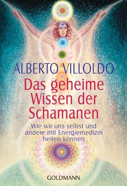 Das geheime Wissen der Schamanen - Alberto Villoldo