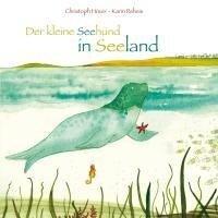 Der kleine Seehund in Seeland - Christoph Höver, Karin Reheis