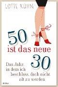 Fünfzig ist das neue Dreißig - Lotte Kühn