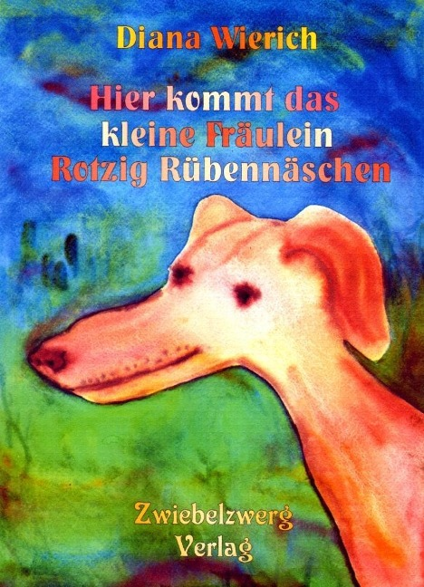 Hier kommt das kleine Fräulein Rotzig Rübennäschen - Diana Wierich