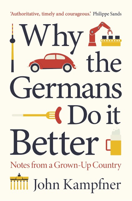 Why The Germans Do It Better - John Kampfner