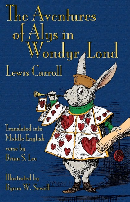The Aventures of Alys in Wondyr Lond: Alice's Adventures in Wonderland in Middle English - Lewis Carroll, Byron W. Sewell