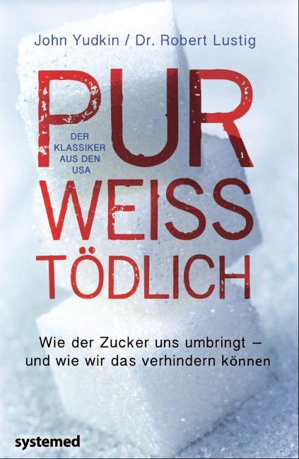 Pur, weiß, tödlich - John Yudkin, Robert H. Lustig