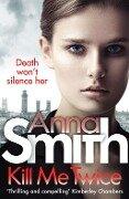 Kill Me Twice - Anna Smith