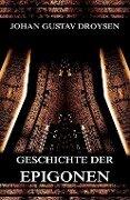 Geschichte der Epigonen - Johann Gustav Droysen