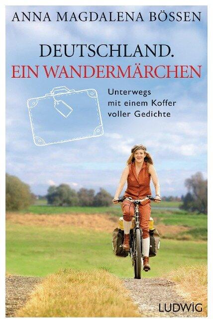 Deutschland. Ein Wandermärchen - Anna Magdalena Bössen