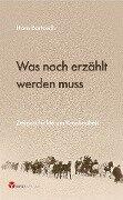 Was noch erzählt werden muss - Hans Bartosch