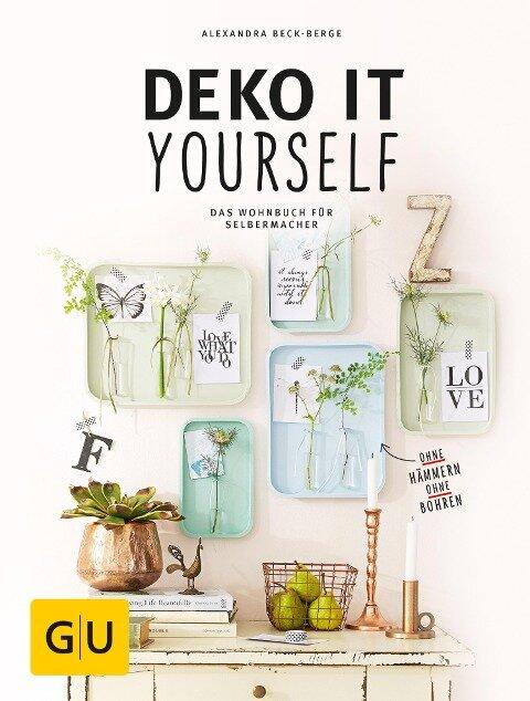 Deko it yourself. Das Wohnbuch für Selbermacher - Alexandra Beck-Berge