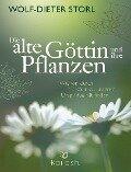 Die alte Göttin und ihre Pflanzen - Wolf-Dieter Storl