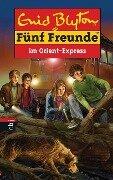Fünf Freunde im Orient-Express - Enid Blyton
